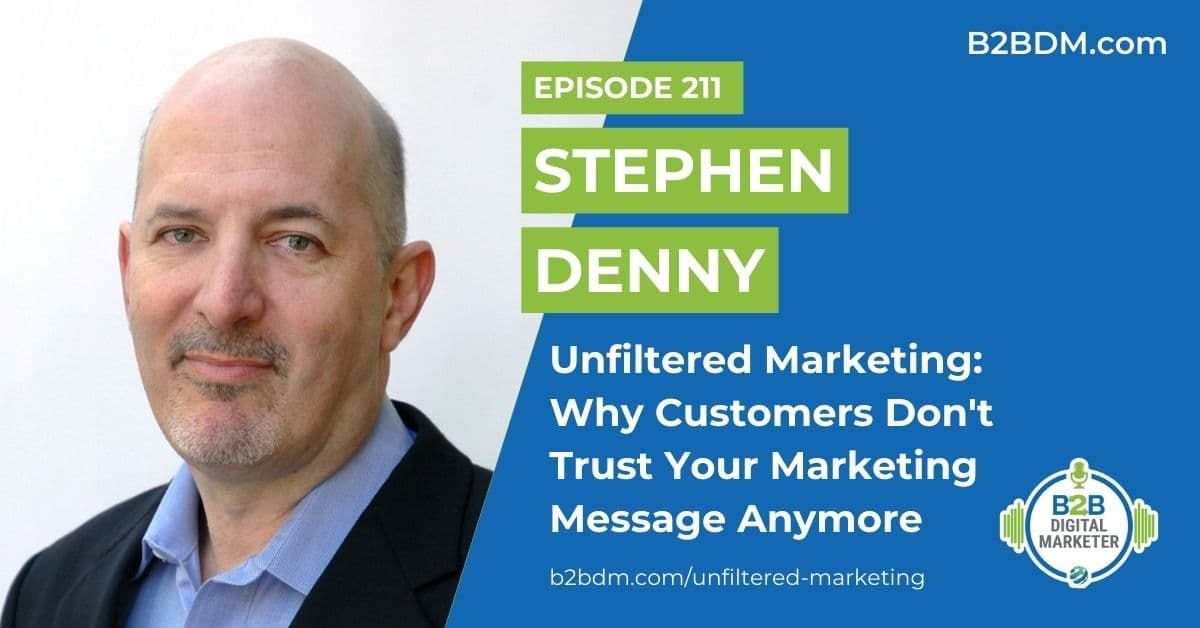 211 Stephen Denny - Unfiltered Marketing Why Customers Don't Trust Your Marketing Message Anymore 1200x628