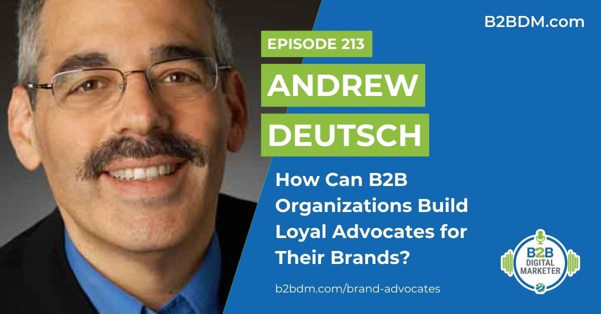 213 Andrew Deutsch - How Can B2B Organizations Build Loyal Advocates for Their Brands 1200x628_edited