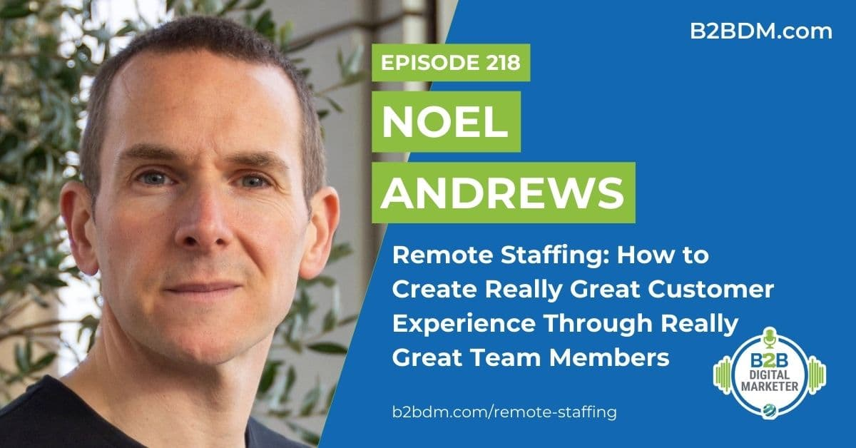 218 Noel Andrews - Remote Staffing How to Create Really Great Customer Experience Through Really Great Team Members 1200x628