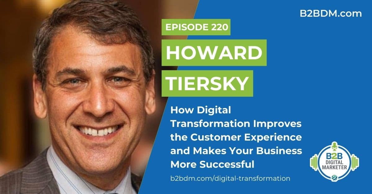 220 Howard Tiersky - How Digital Transformation Improves the Customer Experience and Make Your Business More Successful 1200x628