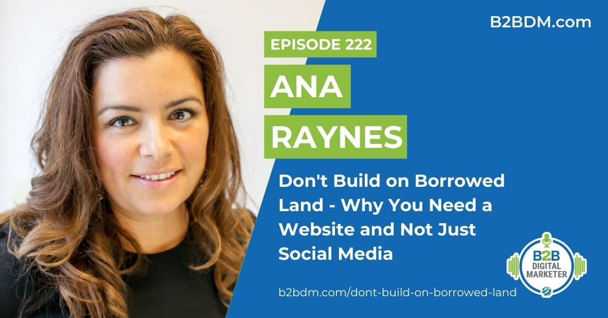 222 Ana Maria Raynes - Don't Build on Borrowed Land - Why You Need a Website and Not Just Social Media 1200x628