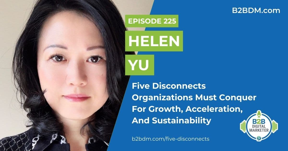 225 Helen Yu - Five Disconnects Organizations Must Conquer For Growth, Acceleration, and Sustainability