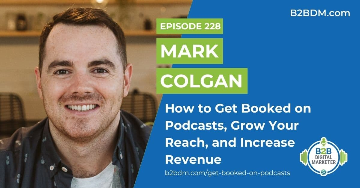 228 Mark Colgan - How to Get Booked on Podcasts, Grow Your Reach, and Increase Revenue 1200x628