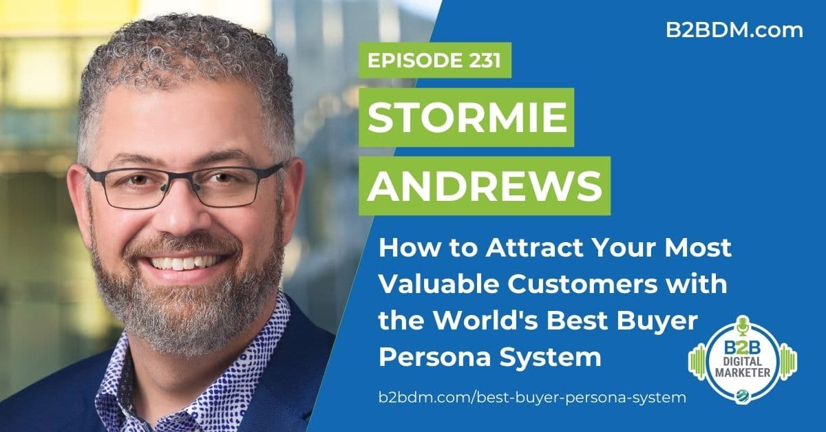 231 Stormie Andrews - How to Attract Your Most Valuable Customers with the World's Best Buyer Persona System 1200x628