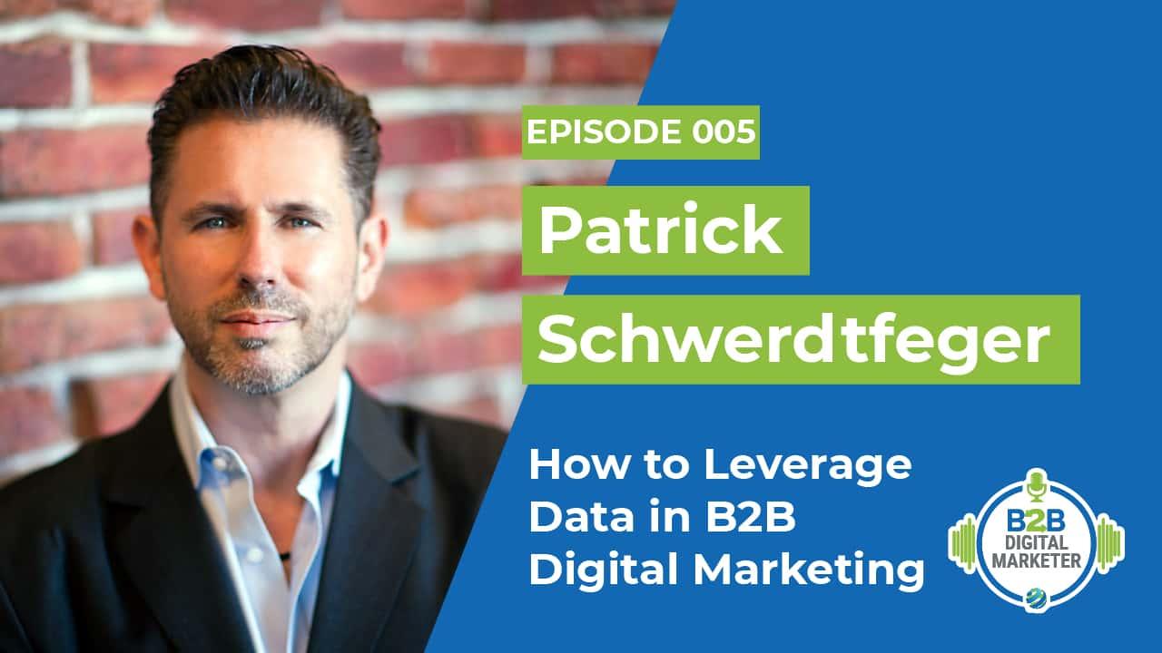 Leverage Data in B2B Digital Marketing Patrick Schwerdtfeger