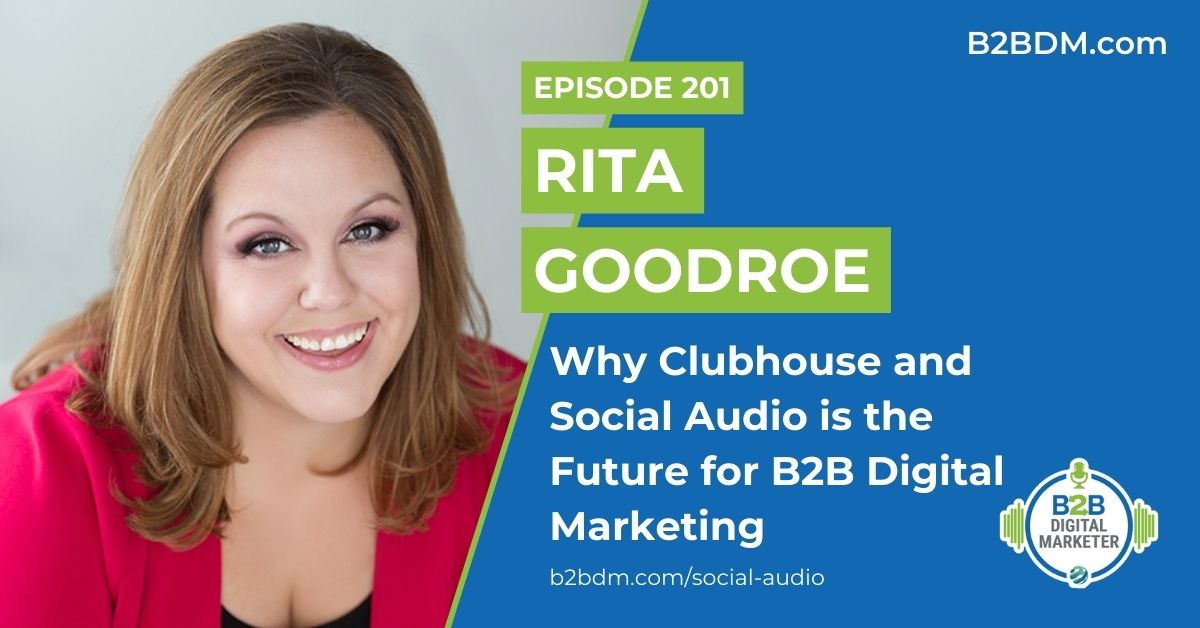 Why Clubhouse and Social Audio is the Future for B2B Digital Marketing - Rita Goodroe